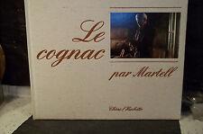LE COGNAC PAR MARTELL.   ( Angoumois, Saintonge, Aunis. Chanteloup. Charentes )