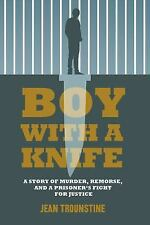 Boy With A Knife: A Story of Murder, Remorse, and a Prisoner's Fight-ExLibrary