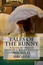 Tales of the Bunny: A Look At Easter through a Bunny Costume by Michael W Droege