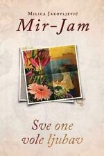 Sve One Vole Ljubav by Milica Jakovljevic Mir-Jam (2016, Paperback)