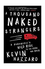 A Thousand Naked Strangers: A Paramedic's Wild Ride to the Edge... Free Shipping