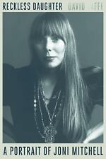 Reckless Daughter : A Portrait of Joni Mitchell by David Yaffe (2017, Hardcover)