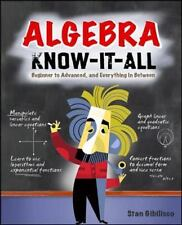 Algebra Know-It-ALL: Beginner to Advanced, and Everything in Between, Mathematic