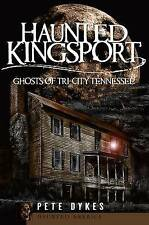 Haunted Kingsport: Ghosts of Tri-City Tennessee (Haunted America) by Pete Dykes