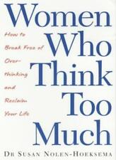 Women Who Think Too Much: How to break free of overthinking an ,.9780749924355
