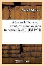A Travers le Transvaal : Aventures d'une Mission Francaise 3e Ed by...