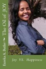 The Oil of JOY : JOY vs HAPPINESS by Eureka Butler (2014, Paperback)