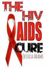 THE HIV AND AIDS CURE - ADAMS, JESSICA - NEW PAPERBACK BOOK