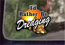 "ProSticker 617 (One) 4"" I'd Rather Be Dredging Decal Sticker Gold Prospecting"