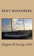 Flugten Til Sverige 1943 by Bent Rosenberg (2014, Paperback)