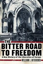 The Bitter Road to Freedom: A New History of the Liberation of Europe, Hitchcock