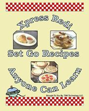 Xpress Redi Set Go Recipes Anyone Can Learn Cookbook by TAK Publishing
