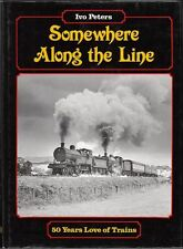 Somewhere Along the Line: Fifty Years Love of Trains : Ivo Peters
