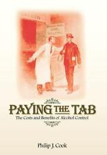 Paying the Tab : The Economics of Alcohol Policy by Philip J. Cook (2007,...