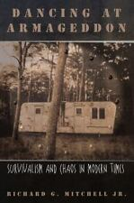Dancing at Armageddon: Survivalism and Chaos in Modern Times by Mitchell Jr., R