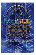 Mysql Programming Professional Made Easy : Expert Mysql Programming Language.