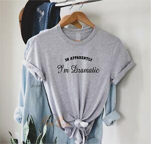 So Apparently I'm Dramatic - slogan funny ladies t shirt, Girls cute sassy top,