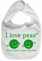 """Funny Baby Bib """"I Love Peas *and by peas I mean Chocolate"""""""