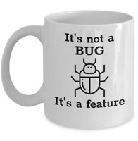 It's not a bug It's a feature - Funny IT degree tech programmer coffee mug gift