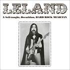 LELAND - A Self-Taught, Decathlon Hard Rock Musician. New CD + sealed