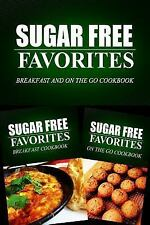 Sugar Free Favorites - Breakfast and on the Go Cookbook : Sugar Free Recipes...