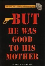 But He Was Good to His Mother : The Lives and Crimes of Jewish Gangsters by...