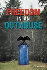 Freedom in an Outhouse by Julie Mouzakis (2012, Paperback)