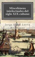 Misceláneas intelectuales del siglo XIX cubano (Spanish Edition)