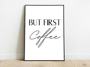 Coffee Lovers But First Coffee Kitchen Wall Print A3/A4/A5 Posters Gift Idea