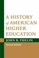 A History of American Higher Education by John R. Thelin (2011, Paperback)