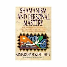 Shamanism and Personal Mastery: Using Symbols, Rituals, and Talismans