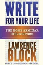 Write for Your Life: The Home Seminar for Writers by Lawrence Block (2014)