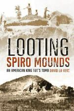 Looting Spiro Mounds: An American King Tut's Tomb: By David La Vere