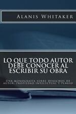 Lo Que Todo Autor Debe Conocer Al Escribir Su Obra : Una Monografía Sobre...