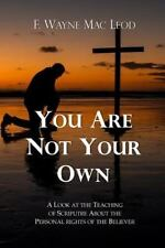 You Are Not Your Own : A Look at the Teaching of Scripture about the Personal...