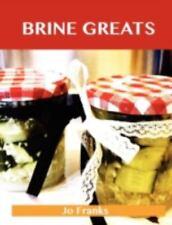 Brine Greats : Delicious Brine Recipes, the Top 50 Brine Recipes by Jo Franks...