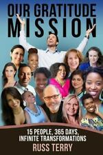 Our Gratitude Mission : 15 People, 365 Days, Infinite Transformations by Russ...