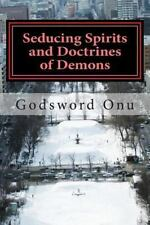 Seducing Spirits and Doctrines of Demons : The Spirit of the Last Days by...