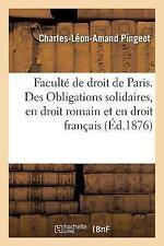 Faculte de Droit de Paris. des Obligations Solidaires, en Droit Romain et en...