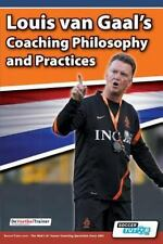 Louis Van Gaal's Coaching Philosophy and Practices: By Devoetbaltrainer
