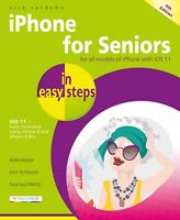 iPhone for Seniors in easy steps, 4th edition - covers iPhones with iOS 11