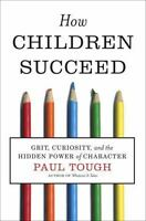 How Children Succeed: Grit, Curiosity, and the Hidden Power of Character [ Tough