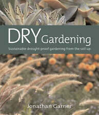 Very Good, Dry Gardening: Sustainable Drought-proof Gardening from the Soil Up,