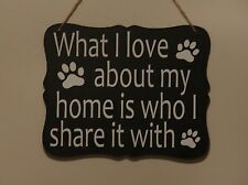 What I love about my home is who I share it with, pet. dog, cat, hanging sign,