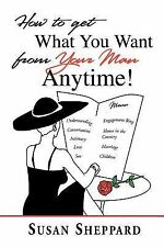 How to Get What You Want from Your Man Anytime (Paperback or Softback)