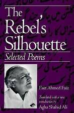 NEW The Rebel's Silhouette: Selected Poems by Faiz Ahmed Faiz
