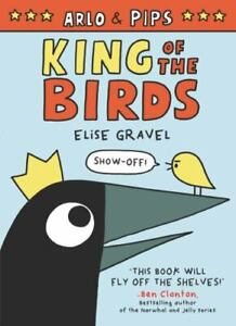 Arlo and Pips: King of the Birds by Elise Gravel (2020, Trade Paperback)