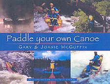 Paddle Your Own Canoe: An Illustrated Guide to the Art of Canoeing by McGuffin,