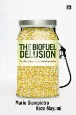 The Biofuel Delusion : The Fallacy of Large Scale Agro-Biofuels Production by...