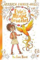 The Fire Bird: Book 6 (Evie's Magic Bracelet), Caldecott, Elen,Ennis-Hill, Jessi
